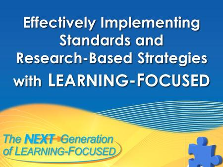 Effectively Implementing Standards and Research-Based Strategies with L EARNING -F OCUSED Effectively Implementing Standards and Research-Based Strategies.