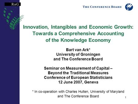 1 Innovation, Intangibles and Economic Growth: Towards a Comprehensive Accounting of the Knowledge Economy Bart van Ark* University of Groningen and The.