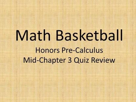 Math Basketball Honors Pre-Calculus Mid-Chapter 3 Quiz Review.