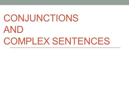 Conjunctions and Complex sentences