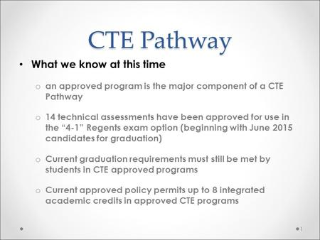 CTE Pathway What we know at this time o an approved program is the major component of a CTE Pathway o 14 technical assessments have been approved for use.