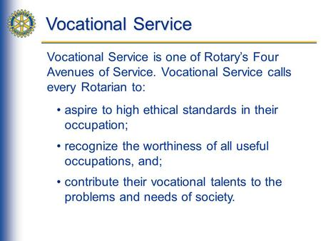 Vocational Service Vocational Service is one of Rotary's Four Avenues of Service. Vocational Service calls every Rotarian to: aspire to high ethical standards.