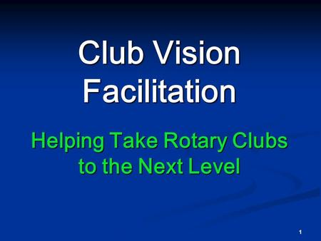 1 Club Vision Facilitation Helping Take Rotary Clubs to the Next Level.