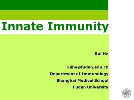 Innate Immunity Rui He Department of Immunology Shanghai Medical School Fudan University.