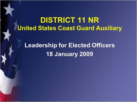 DISTRICT 11 NR United States Coast Guard Auxiliary Leadership for Elected Officers 18 January 2009.