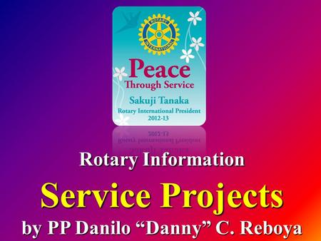 "Rotary Information Service Projects by PP Danilo ""Danny"" C. Reboya."