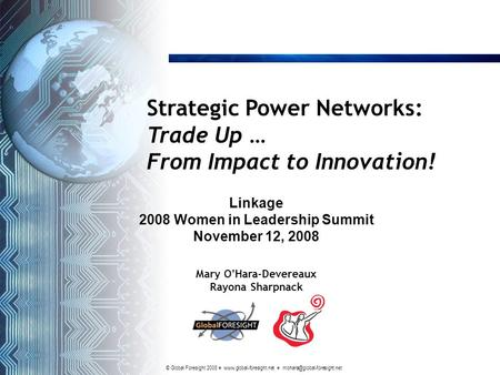 © Global Foresight 2008    Strategic Power Networks: Trade Up … From Impact to Innovation! Mary O.