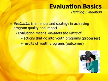 Evaluation Basics Defining Evaluation Evaluation is an important strategy in achieving program quality and impact Evaluation means weighing the value of…