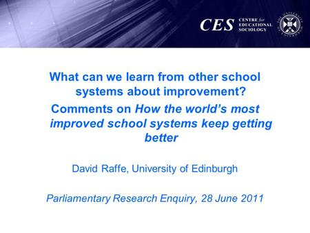 What can we learn from other school systems about improvement? Comments on How the world's most improved school systems keep getting better David Raffe,
