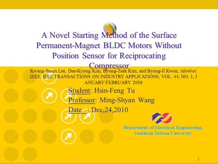 Department of Electrical Engineering, Southern Taiwan University 1 A Novel Starting Method of the Surface Permanent-Magnet BLDC Motors Without Position.