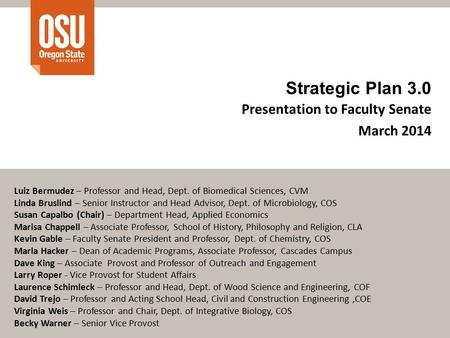 Strategic Plan 3.0 Presentation to Faculty Senate March 2014 Luiz Bermudez – Professor and Head, Dept. of Biomedical Sciences, CVM Linda Bruslind – Senior.