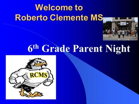 Welcome to Roberto Clemente MS 6 th Grade Parent Night.