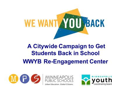 A Citywide Campaign to Get Students Back in School WWYB Re-Engagement Center.