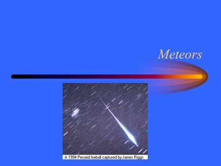Meteors. Ground Zero What is the chance of being near (within 1 km) a meteor as it strikes the ground during your lifetime? A. About 1 in a thousand.