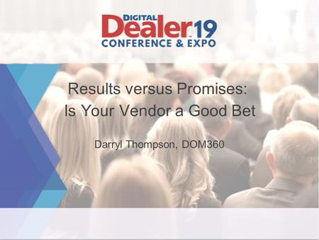 Darryl Thompson, DOM360 Results versus Promises: Is Your Vendor a Good Bet.