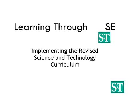 Learning Through SE Implementing the Revised Science and Technology Curriculum.