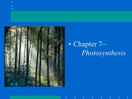 Chapter 7~ Photosynthesis. Photosynthesis in nature Autotrophs: biotic producers; photoautotrophs; chemoautotrophs; obtains organic food without eating.