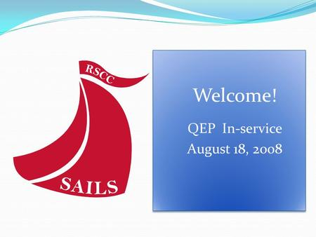 Welcome! QEP In-service August 18, 2008 Welcome! QEP In-service August 18, 2008.