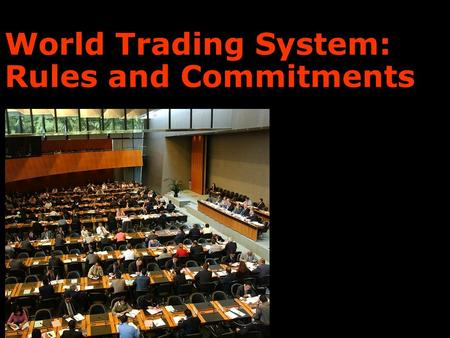 World Trading System: Rules and Commitments. The Effect of Protectionism on World Trade: 1929-33 January February March April May June July August September.