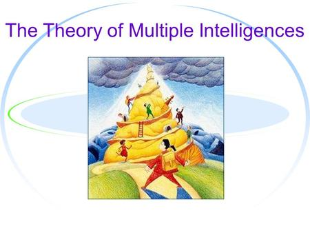 The Theory of Multiple Intelligences. T HE W HO AND W HAT OF M ULTIPLE I NTELLIGENCES ● Created in 1983 by Howard Gardner in his book Frames of the Mind: