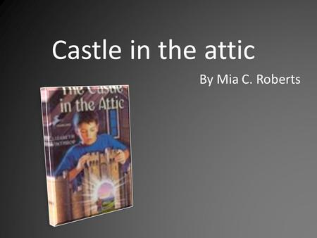 Castle in the attic By Mia C. Roberts.