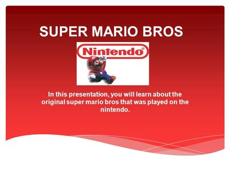 SUPER MARIO BROS In this presentation, you will learn about the original super mario bros that was played on the nintendo.