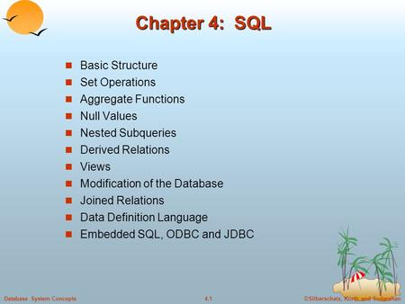 ©Silberschatz, Korth and Sudarshan4.1Database System Concepts Chapter 4: SQL Basic Structure Set Operations Aggregate Functions Null Values Nested Subqueries.