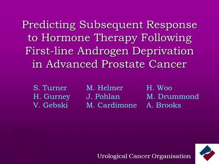 Predicting Subsequent Response to Hormone Therapy Following First-line Androgen Deprivation in Advanced Prostate Cancer Urological Cancer Organisation.