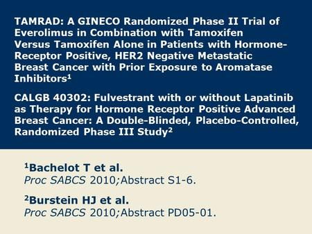 1Bachelot T et al. Proc SABCS 2010;Abstract S1-6.