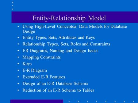 Entity-Relationship Model Using High-Level Conceptual Data Models for Database Design Entity Types, Sets, Attributes and Keys Relationship Types, Sets,