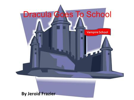 Dracula Goes To School By Jeroid Frazier Vampire School.