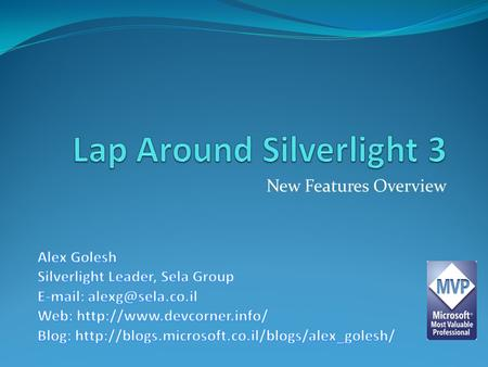 New Features Overview. Agenda Silverlight - Intro Silverlight 3 New Features Overview with Demos, Demos and Demos… RIA Services Overview Demos, Demos,