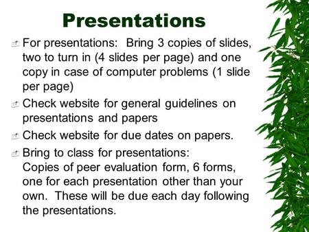 Presentations  For presentations: Bring 3 copies of slides, two to turn in (4 slides per page) and one copy in case of computer problems (1 slide per.