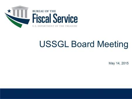 USSGL Board Meeting May 14, 2015. USSGL Account 579100 Adjustment to Financing Sources – Downward Reestimate or Negative Subsidy Kathy Wages