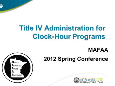Title IV Administration for Clock-Hour Programs MAFAA 2012 Spring Conference.