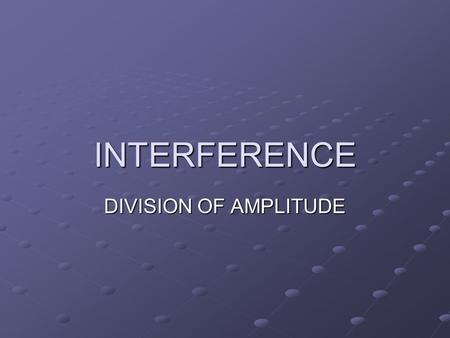 INTERFERENCE DIVISION OF AMPLITUDE. Interference of waves occurs when waves overlap. There are two ways to produce an interference pattern for light:
