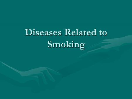 Diseases Related to Smoking. Heart Disease Affects the heart muscle or blood vessels of the heart. Poor circulation and blockages can occur.Affects the.