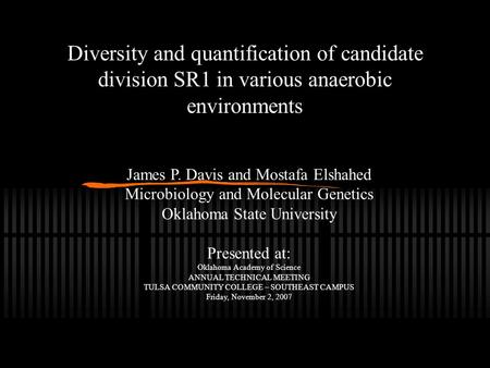 Diversity and quantification of candidate division SR1 in various anaerobic environments James P. Davis and Mostafa Elshahed Microbiology and Molecular.