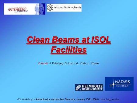 Clean Beams at ISOL Facilities GSI Workshop on Astrophysics and Nuclear Structure, January 15-21, 2006 in Hirschegg, Austria O.Arndt, H. Frånberg, C.Jost,