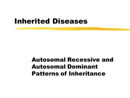 Inherited Diseases Autosomal Recessive and Autosomal Dominant Patterns of Inheritance.