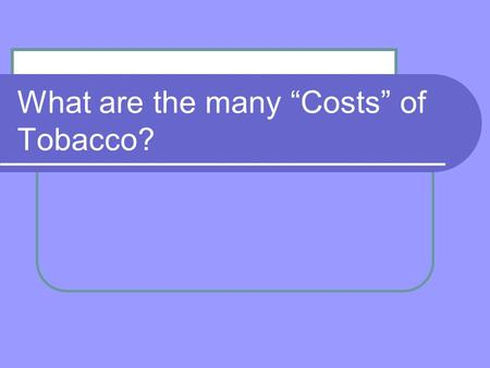 "What are the many ""Costs"" of Tobacco? Cost ($) of Tobacco On average, a pack of tobacco (cigarettes/smokeless tobacco) costs around $7.50 with tax. Most."