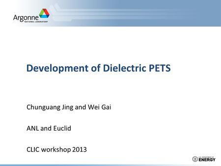 Development of Dielectric PETS Chunguang Jing and Wei Gai ANL and Euclid CLIC workshop 2013.