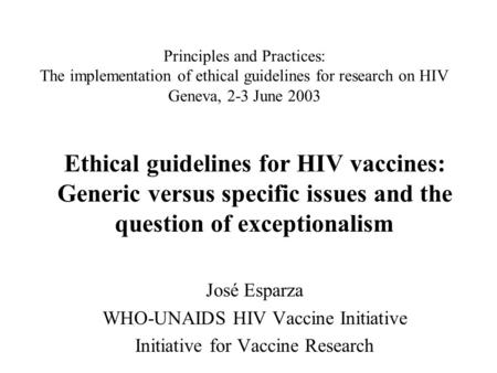 Principles and Practices: The implementation of ethical guidelines for research on HIV Geneva, 2-3 June 2003 Ethical guidelines for HIV vaccines: Generic.