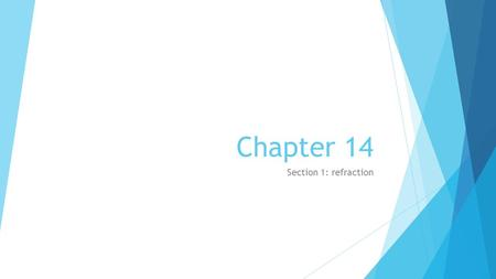 Chapter 14 Section 1: refraction.