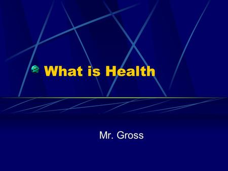 What is Health Mr. Gross. If you had three wishes what would you wish for?