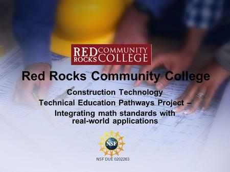 Red Rocks Community College Construction Technology Technical Education Pathways Project – Integrating math standards with real-world applications NSF.