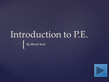 { Introduction to P.E. By Micah Teed.  Content Area: Physical Education  Grade Level: 1-5  Summary: The purpose of this instructional PowerPoint is.