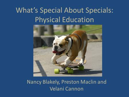 What's Special About Specials: Physical Education Nancy Blakely, Preston Maclin and Velani Cannon.