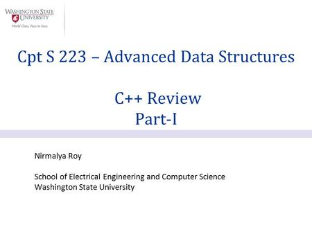Nirmalya Roy School of Electrical Engineering and Computer Science Washington State University Cpt S 223 – Advanced Data Structures C++ Review Part-I.