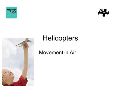 Helicopters Movement in Air. Ask: How can you change the motion of a helicopter? Make a helicopter using the pattern. Explore the motion of the helicopter.